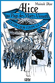 Alice au Pays des Morts-Vivants, tome 3 : Qu'on leur coupe la tête par Mainak Dhar