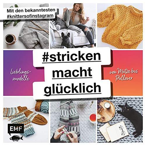 #strickenmachtglücklich - Lieblingsmodelle von Mütze bis Pullover: Mit den bekanntesten #knittersofinstagram: @jestil211 @susistrickliesel @stine_und_stitch @clubknit @madewithloops und vielen mehr -