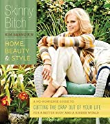 [Skinny Bitch: Home, Beauty & Style: A No-Nonsense Guide to Cutting the Crap Out of Your Life for a Better Body and a Kinder World] (By: Kim Barnouin) [published: October, 2011]