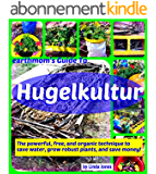 earthmom's Guide to Hugelkultur: The powerful, free, and organic technique to save water,grow robust plants, and save money! (English Edition)