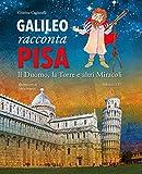 Galileo racconta Pisa. Il duomo, la torre e altri miracoli. Ediz. illustrata