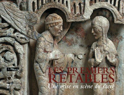 Les premiers retables (XIIe - début du XVe siècle) : Une mise en scène du sacré par Pierre-Yves Le Pogam