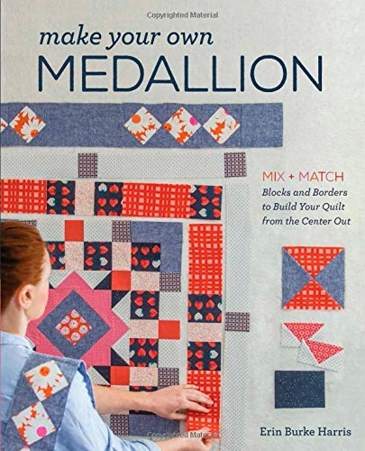 Medallion-block (Make Your Own Medallion: Mix + Match Blocks and Borders to Build Your Quilt from the Center Out)