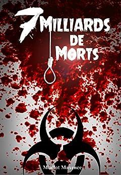 7 Milliards de Morts - Livre Zombie: Morts-vivants épidemie morts par [Miallot, Maxence]