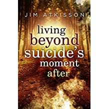 Living Beyond Suicide's Moment After (English Edition)