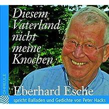 Diesem Vaterland nicht meine Knochen. CD . Eberhard Esche spricht Balladen und Gedichte von Peter Hacks