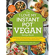 "The ""I Love My Instant Pot"" Vegan Recipe Book: From Banana Nut Bread Oatmeal to Creamy Thyme Polenta, 175 Easy and Delicious Plant-Based Recipes (""I Love My"" Series) (English Edition)"