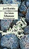 Der letzte Schamane: Die Tschuktschen-Saga (Unionsverlag Taschenbücher) - Juri Rytchëu