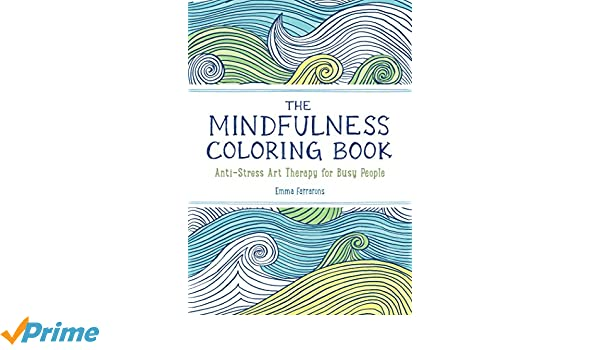 The Mindfulness Coloring Book Anti Stress Art Therapy For Busy People 1 Amazonin Emma Farrarons Books