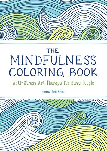 1: The Mindfulness Coloring Book: Anti-Stress Art Therapy for Busy People