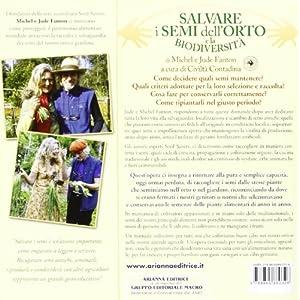 Manuale per salvare i semi dell'orto e la biodiversità. Scopri e difendi 117 ortaggi, erbe aromatiche e fiori alimentar