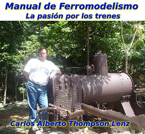 Manual de Ferromodelismo: La pasion por los trenes por Carlos Alberto Thompson Lenz