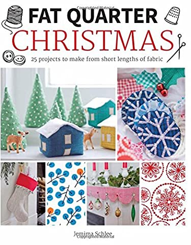 Fat Quarter Christmas: 25 Projects to Make from Short Lengths of Fabric