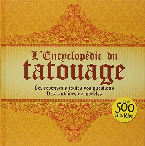 L'encyclopédie du tatouage. Les réponses à ...