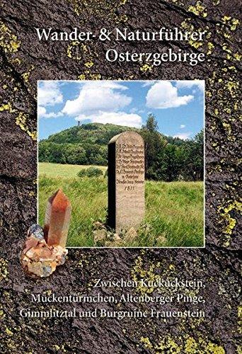 Wander- und Naturführer Osterzgebirge: Wanderführer Osterzgebirge - Zwischen Kuckuckstein, Mückentürmchen, Altenberger Pinge, Gimmlitztal und Frauenstein