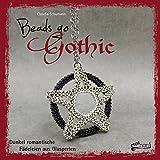 Beads go Gothic: Dunkel romantische Fädeleien aus Glasperlen