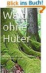 Wald ohne Hüter: Im Würgegriff von Ja...