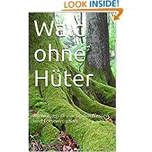 Wald ohne Hüter: Im Würgegriff von Jagdinteressen und Forstwirtschaft (German Edition)