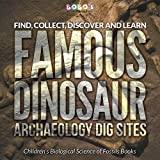 Find, Collect, Discover and Learn: Famous Dinosaur Archaeology Dig Sites - Children's Biological Science of Fossils Books