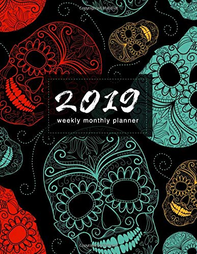 2019 Weekly Monthly Planner: Sugar Skulls | Calendar Organiser and Journal with Inspirational Quotes, Goal Trackers + To Do Lists