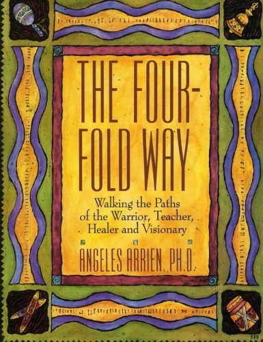 The Four-Fold Way: Walking the Paths of the Warrior. Teacher. Healer and Visionary by Angeles Arrien ( 1993 ) Paperback
