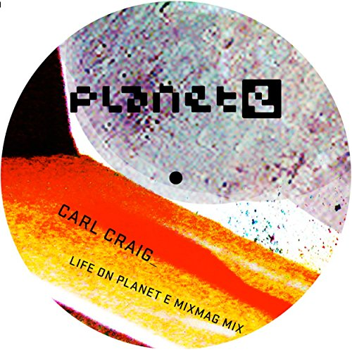 Life On Planet E - Mixmag Presents Carl Craig