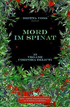 Mord im Spinat: Vegane corpora delicti - Mit Gemüserezepten aus dem Garten