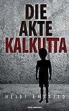 Die Akte Kalkutta: Kriminalroman