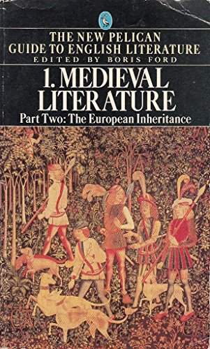 The New Pelican Guide to English Literature 1, Part Two: Medieval Literature,the European Inheritance: The European Inheritance - With an Anthology of Medieval Literature in the Vernacular
