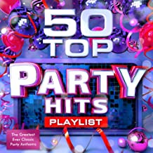 50 Top Party Hits Playlist - The Greatest Ever Classic Dance Anthems - Perfect for Summer Holidays, Bbq's & Beach Parties [Explicit]