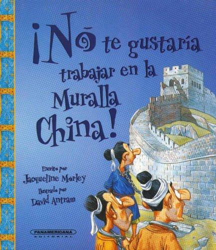 No Te Gustaria Trabajar en la Muralla China! por Jacqueline Morley