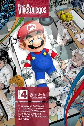 Desarrollo de Videojuegos. Un enfoque Práctico.: Volumen 4. Desarrollo de Componentes: Volume 4