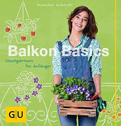 Balkon Basics: Stadtgärtnern für Anfänger (GU Garten Extra)