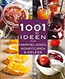 1001 Ideen für Marmeladen, Konfitüren & Gelees