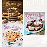 sally's cookie addiction, Baking Addiction and Candy Addiction 3 books collection set - Irresistible Cookies, Cookie Bars, Shortbread, Tasty Truffles, Fudges & Treats for Your Sweet