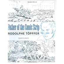 Father of the Comic Strip: Rodolphe T?de?ed???pffer (Great Comics Artists Series) by David Kunzle (2007-03-19)