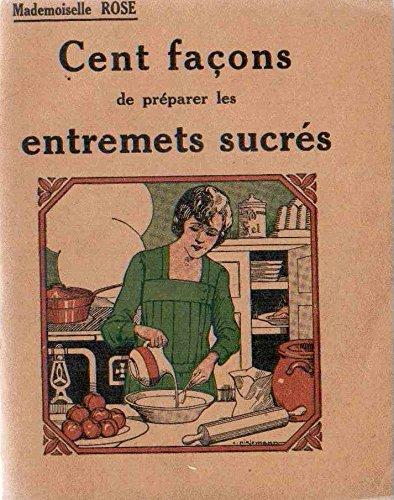 Mademoiselle Rose - Cent façons de préparer les entremets sucrés