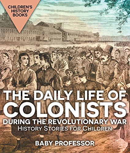 The Daily Life of Colonists during the Revolutionary War - History Stories for Children | Children's History Books (English Edition)