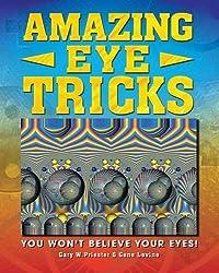 Amazing Eye Tricks: You Won't Believe Your Eyes. by Gary Priester, Gene Levine by Gary W. Priester (2011-06-01)