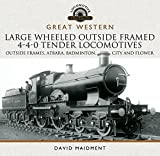 Great Western Large Wheeled Outside Framed 4-4-0 Tender Locomotives: Atbara, Badminto...