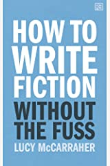 How To Write Fiction Without The Fuss Kindle Edition