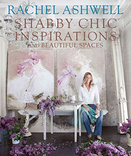 [(Rachel Ashwell's Shabby Chic : Inspiration & Beautiful Spaces)] [By (author) Rachel Ashwell] published on (November, 2011)