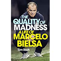 The Quality of Madness: A Life of Marcelo Bielsa