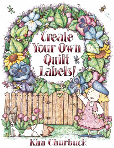 Create Your Own Quilt Labels! by Kim Churbuck (2002-04-02) (Quilt Labels 2)