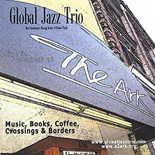 Live In Concert At The Ark by Global Jazz Trio (2004-01-15)