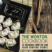 The Wonton Coobkook: 50 Delicious Wonton and Asian Dumpling Recipes (English Edition)