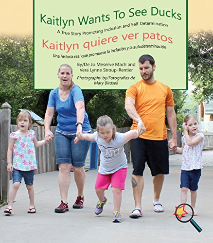 Kaitlyn Wants to See Ducks/Kaitlyn Quiere Ver Patos: A True Story Promoting Inclusion and Self-Determination/Una Historia Real Que Promueve La Inclusi (Finding My Way) por Jo Meserve Mach