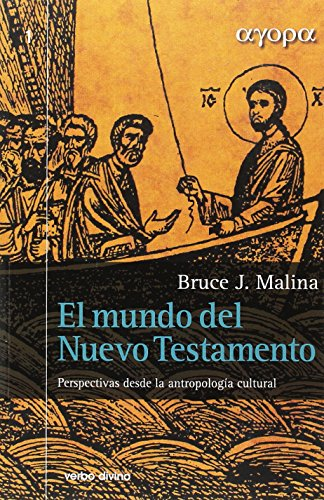 El mundo del Nuevo Testamento. Perspectivas desde la antropología cultural (Ágora) por Bruce J. Malina