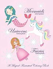 Unicorns Coloring Book Mermaids Coloring Book and Fairies Coloring Book a Magical Fantastical Coloring Book: Coloring Book fo