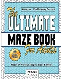 The Ultimate Maze Book For Adults: Moderate To Challenging Maze Puzzles: Volume 1 (Maze Books For Adults)